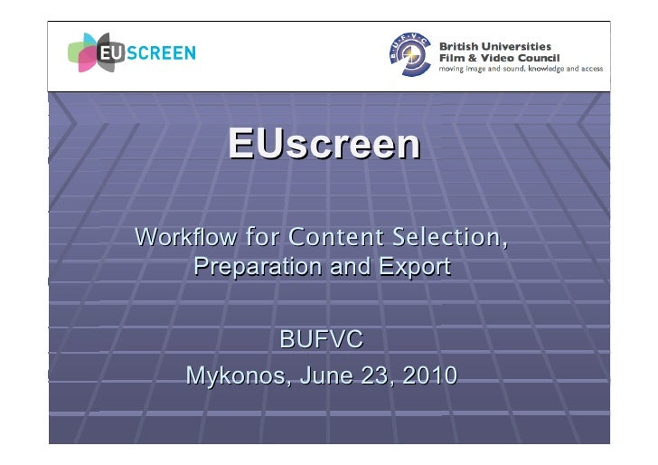 EUscreen  Workflow for Content Selection,     Preparation and Export            BUFVC     Mykonos, June 23, 2010
