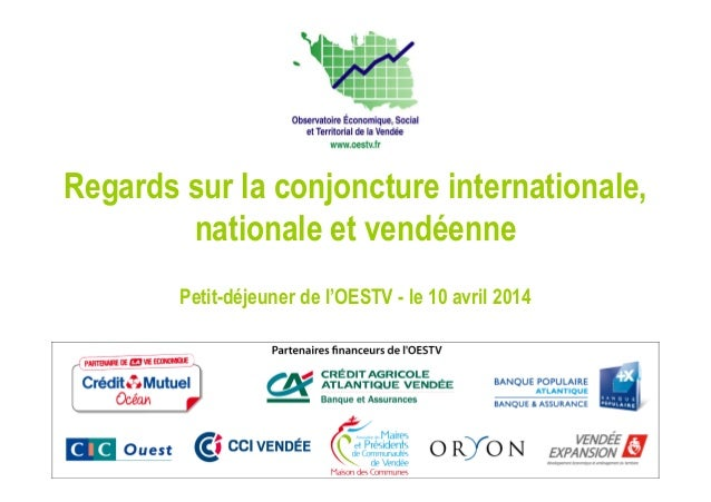 Regards sur la conjoncture internationale, nationale et vendéenne Petit-déjeuner de l'OESTV - le 10 avril 2014
