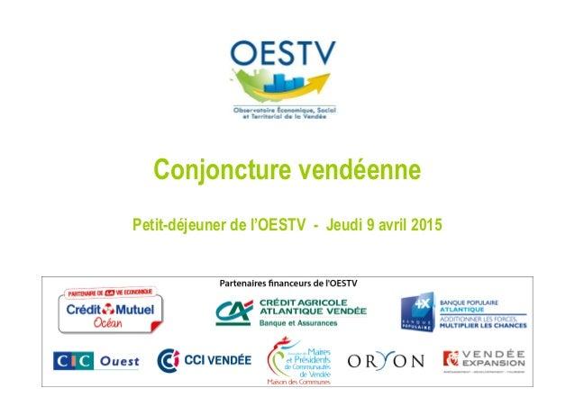 Conjoncture vendéenne Petit-déjeuner de l'OESTV - Jeudi 9 avril 2015