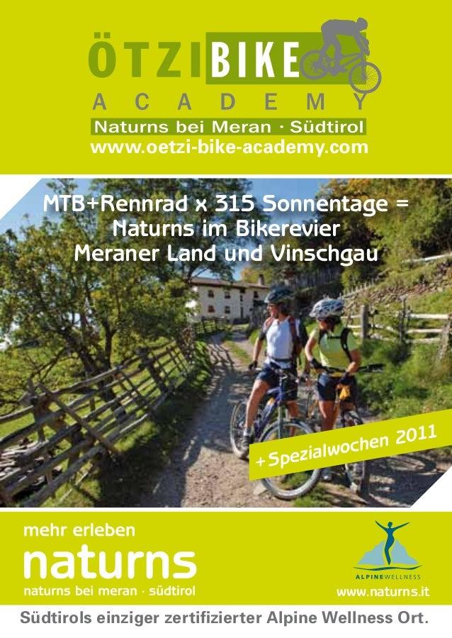 www.naturns.itMTB+Rennrad x 315 Sonnentage =Naturns im BikerevierMeraner Land und Vinschgauwww.oetzi-bike-academy.comSüdti...