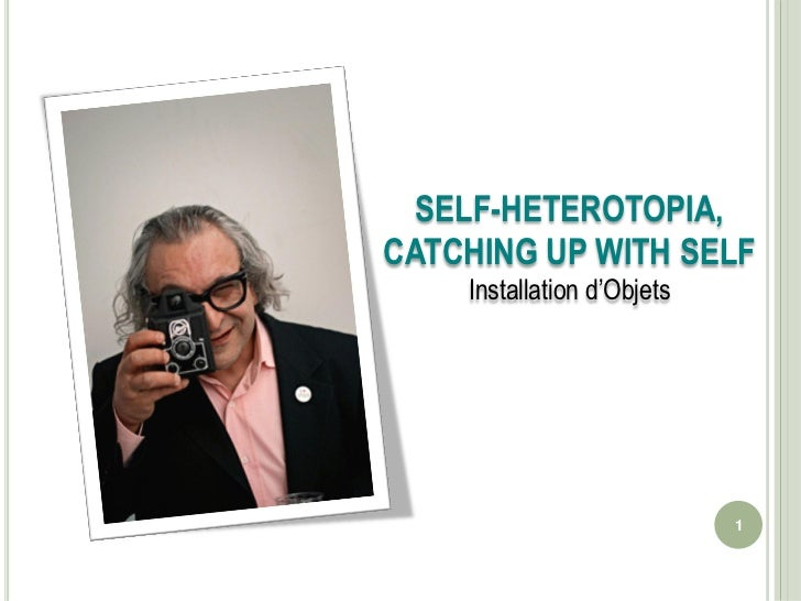 SELF-HETEROTOPIA,CATCHING UP WITH SELF    Installation d'Objets                            1
