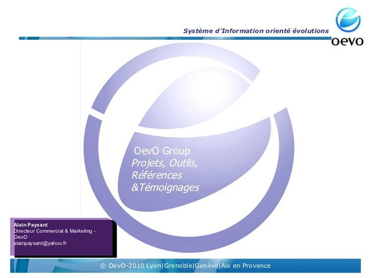 OevO Group  Projets, Outils,  Références  &Témoignages  Alain Paysant Directeur Commercial & Marketing - OevO [email_addre...