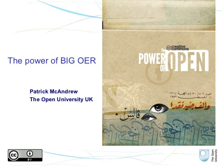 The power of BIG OER     Patrick McAndrew     The Open University UK