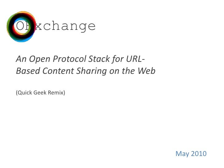 OExchange<br />An Open Protocol Stack for URL-Based Content Sharing on the Web(Quick Geek Remix)<br />May 2010<br />