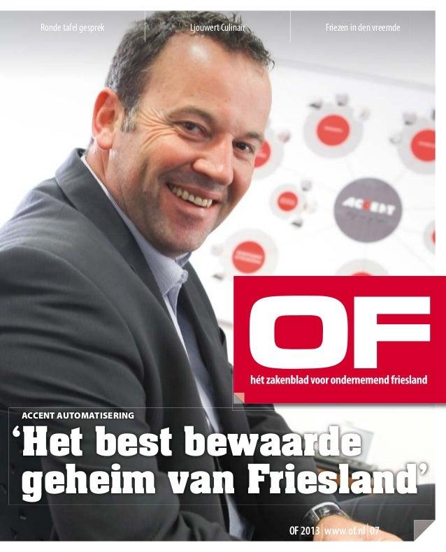 OF2013|www.of.nl|07 aCCent autOmatisering 'Het best bewaarde geheim van Friesland' Friezen in den vreemdeRonde tafel gespr...
