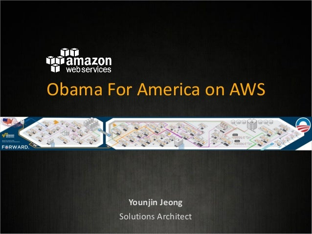 Obama For America on AWS  Younjin Jeong Solutions Architect