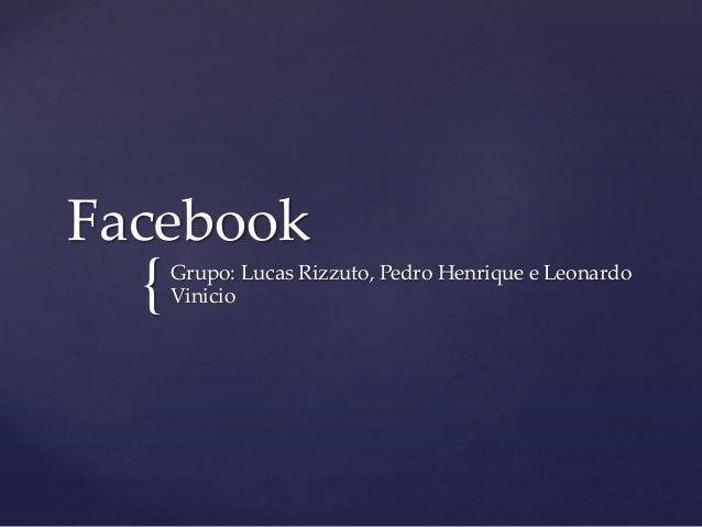 { Facebook Grupo: Lucas Rizzuto, Pedro Henrique e Leonardo Vinicio