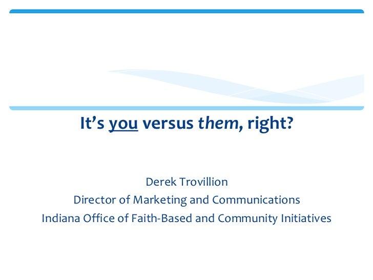 <ul><li>It's  you  versus  them , right? </li></ul><ul><li>Derek Trovillion </li></ul><ul><li>Director of Marketing and Co...