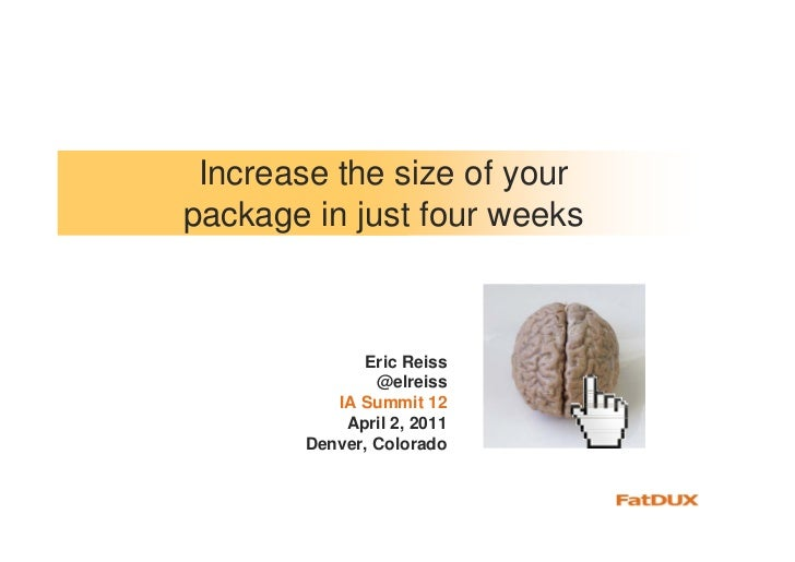 Increase the size of yourpackage in just four weeks             Eric Reiss               @elreiss          IA Summit 12   ...