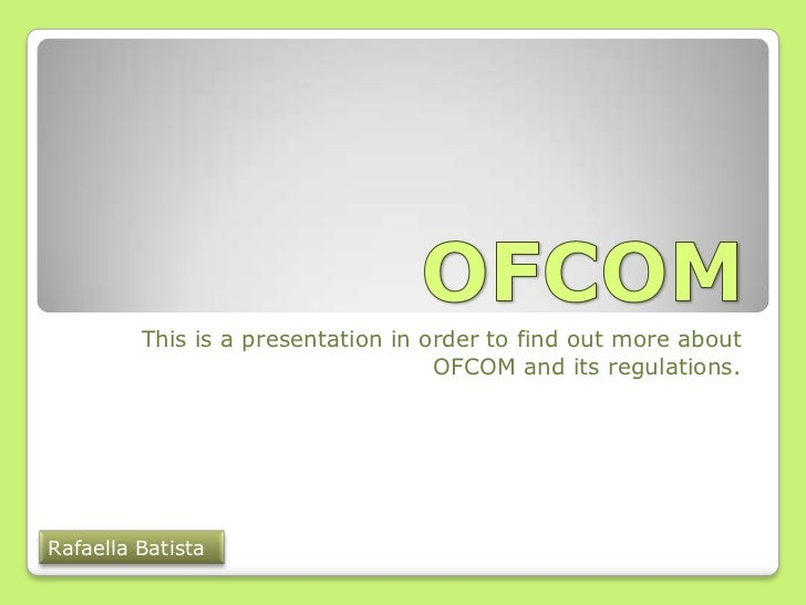 This is a presentation in order to find out more about                                    OFCOM and its regulations.Rafael...