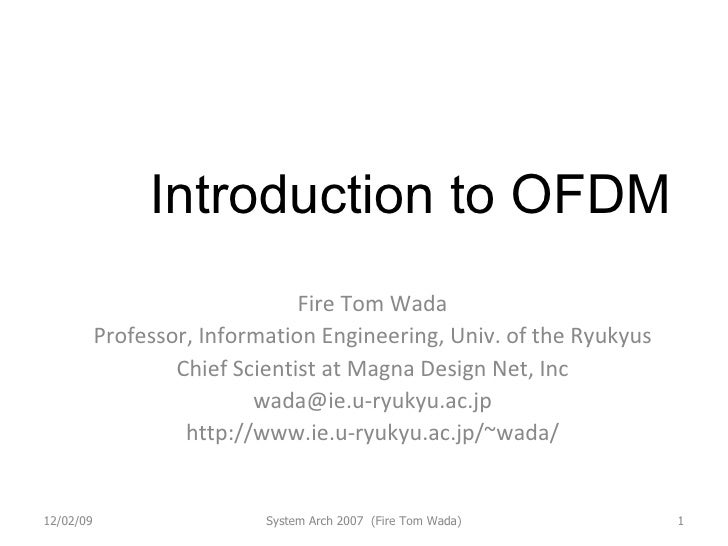 Introduction to OFDM Fire Tom Wada Professor, Information Engineering, Univ. of the Ryukyus Chief Scientist at Magna Desig...
