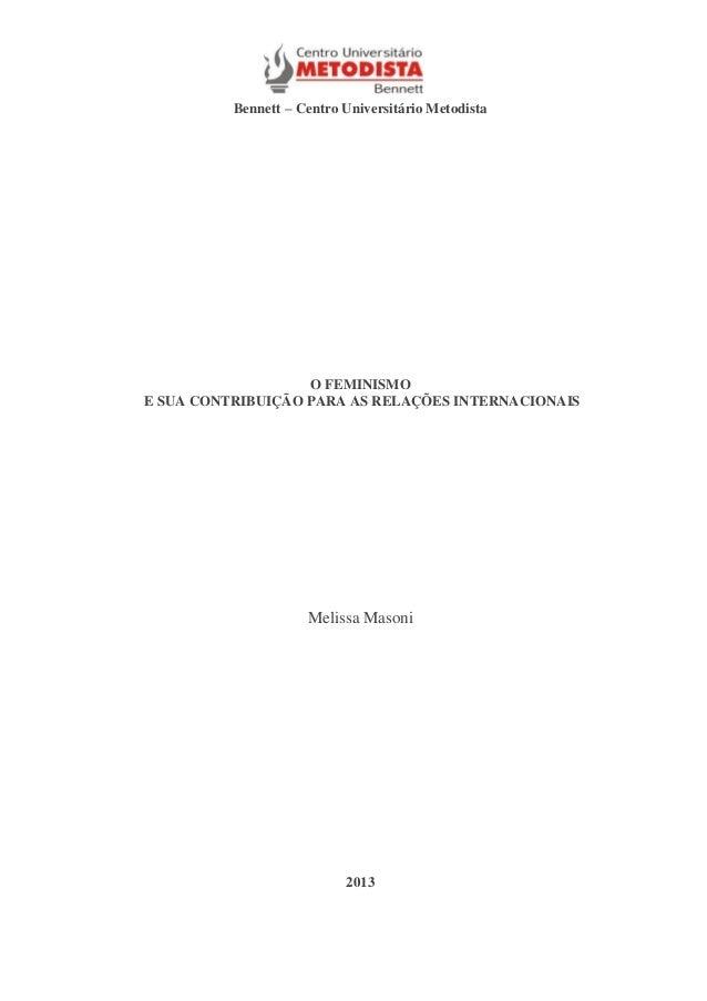 Bennett – Centro Universitário Metodista  O FEMINISMO E SUA CONTRIBUIÇÃO PARA AS RELAÇÕES INTERNACIONAIS  Melissa Masoni  ...