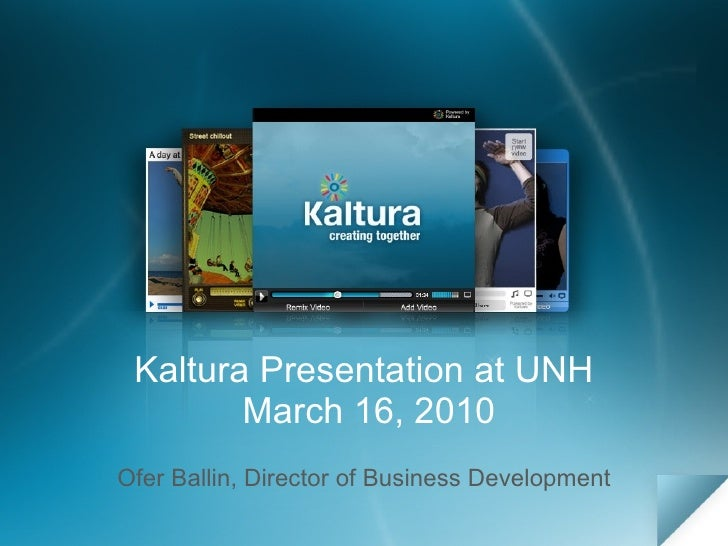 Kaltura Presentation at UNH  March 16, 2010 Ofer Ballin, Director of Business Development