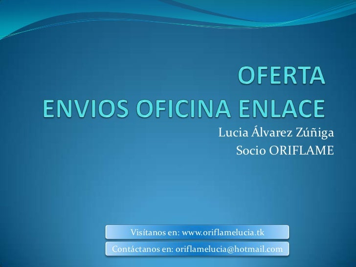 Lucia Álvarez Zúñiga                             Socio ORIFLAME    Visítanos en: www.oriflamelucia.tkContáctanos en: orifl...