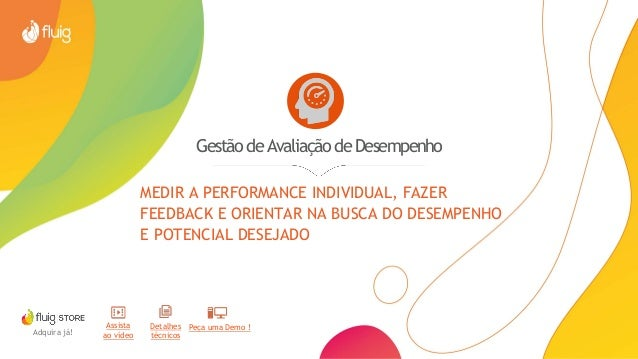 GestãodeAvaliaçãodeDesempenho MEDIR A PERFORMANCE INDIVIDUAL, FAZER FEEDBACK E ORIENTAR NA BUSCA DO DESEMPENHO E POTENCIAL...