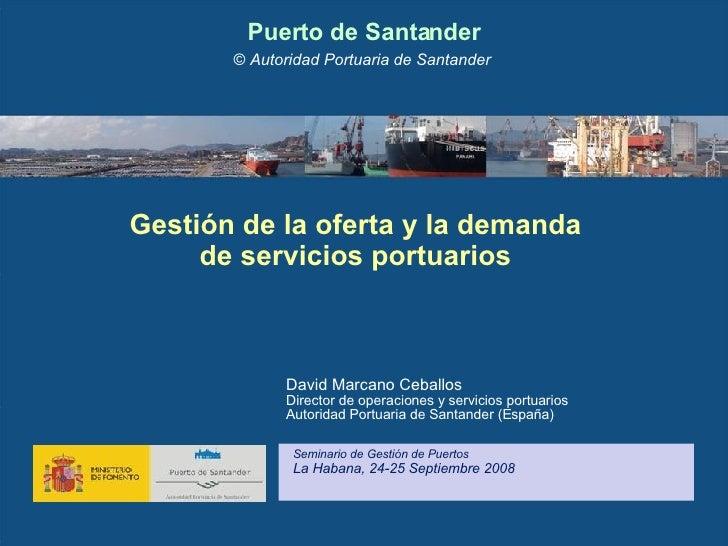 Seminario de Gestión de Puertos La Habana, 24-25 Septiembre 2008 Gestión de la oferta y la demanda de servicios portuarios...
