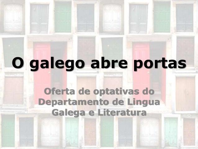 O galego abre portas Oferta de optativas do Departamento de Lingua Galega e Literatura