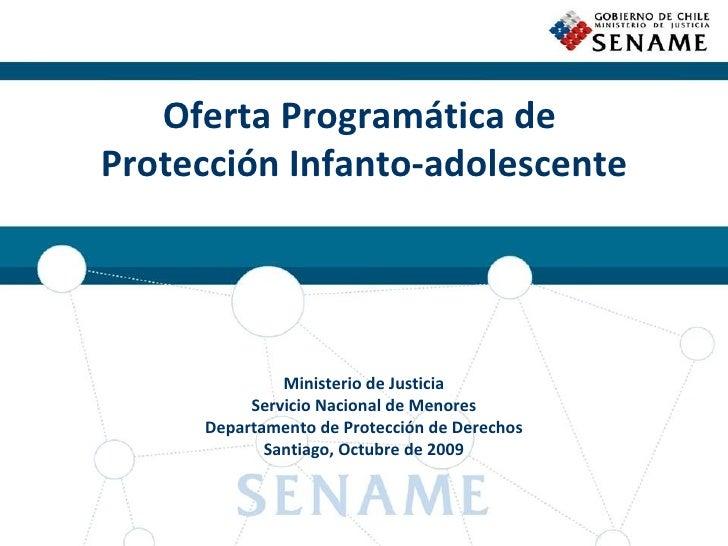 Oferta Programática de  Protección Infanto-adolescente Ministerio de Justicia Servicio Nacional de Menores Departamento de...