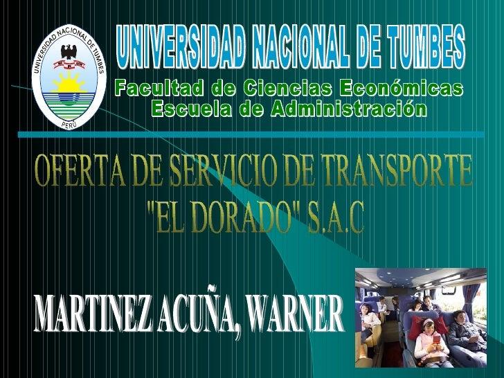 """OFERTA DE SERVICIO DE TRANSPORTE  """"EL DORADO"""" S.A.C MARTINEZ ACUÑA, WARNER Facultad de Ciencias Económicas Escue..."""