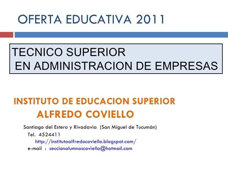 OFERTA EDUCATIVA 2011 TECNICO SUPERIOR EN ADMINISTRACION DE EMPRESAS INSTITUTO DE EDUCACION SUPERIOR  ALFREDO COVIELLO San...