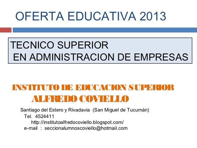 OFERTA EDUCATIVA 2013TECNICO SUPERIOREN ADMINISTRACION DE EMPRESASINSTITUTO DE EDUCACION SUPERIOR     ALFREDO COVIELLO San...