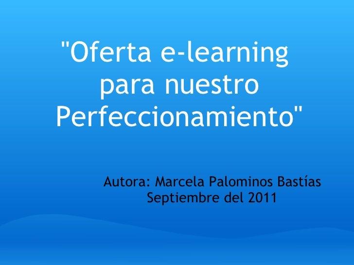 """Autora: Marcela Palominos Bastías Septiembre del 2011 """"Oferta e-learning  para nuestro Perfeccionamiento"""""""