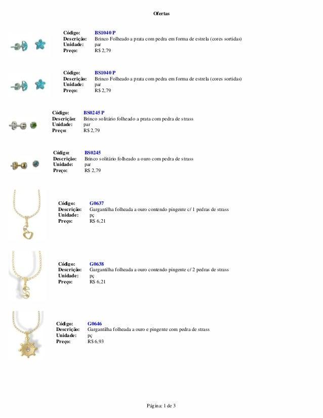 Ofertas Página: 1 de 3 Preço: R$ 2,79 Descrição: Brinco Folheado a prata com pedra em forma de estrela (cores sortidas) Un...
