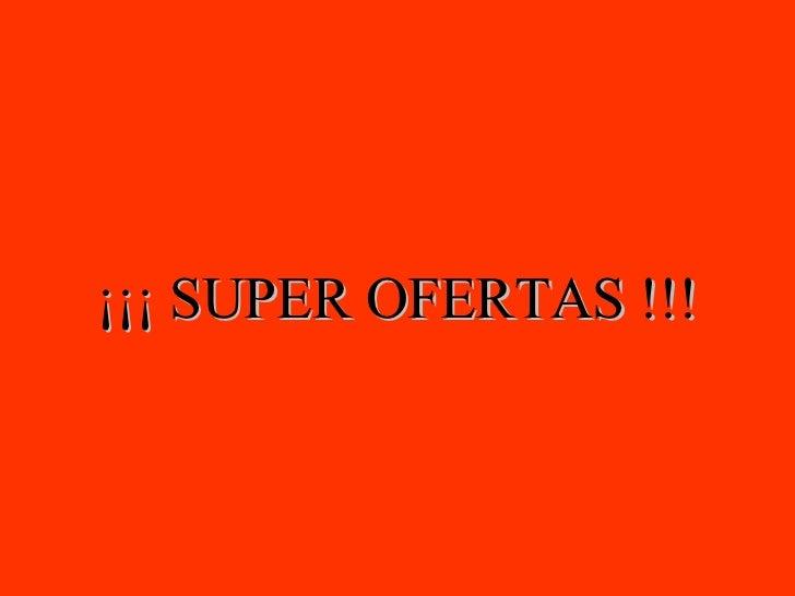 ¡¡¡ SUPER OFERTAS !!!