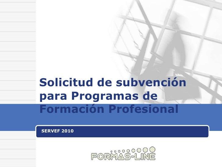 Solicitud de subvención para Programas de Formación Profesional<br />SERVEF 2010<br />