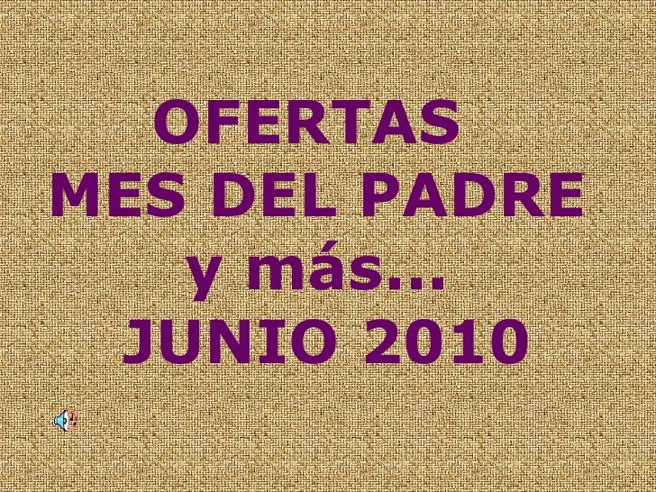 OFERTAS  MES DEL PADRE y más...  JUNIO 2010