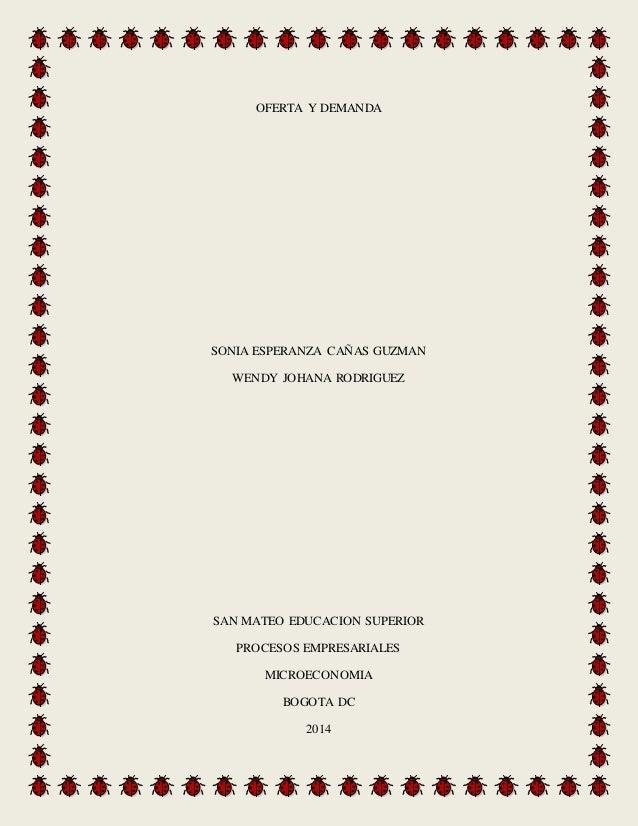 OFERTA Y DEMANDA SONIA ESPERANZA CAÑAS GUZMAN WENDY JOHANA RODRIGUEZ SAN MATEO EDUCACION SUPERIOR PROCESOS EMPRESARIALES M...