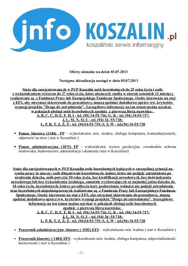Oferty aktualne na dzień 03.07.2013 Następna aktualizacja nastąpi w dniu 05.07.2013 Staże dla zarejestrowanych w PUP Kosza...