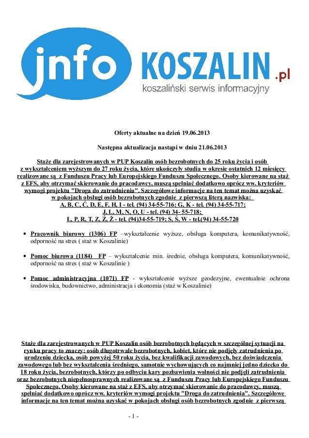 Oferty aktualne na dzień 19.06.2013Następna aktualizacja nastąpi w dniu 21.06.2013Staże dla zarejestrowanych w PUP Koszali...