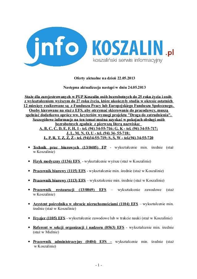 Oferty aktualne na dzień 22.05.2013Następna aktualizacja nastąpi w dniu 24.05.2013Staże dla zarejestrowanych w PUP Koszali...