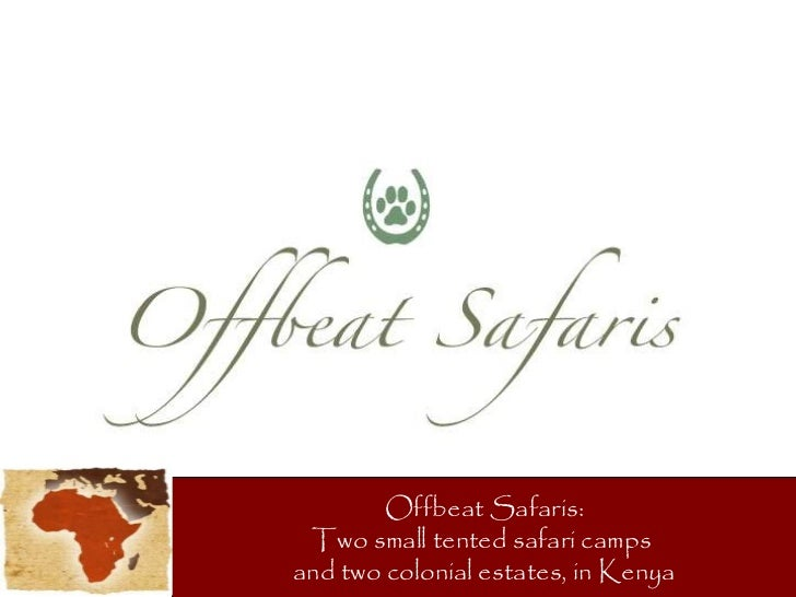 Offbeat Safaris: Two small tented safari camps  and two colonial estates, in Kenya