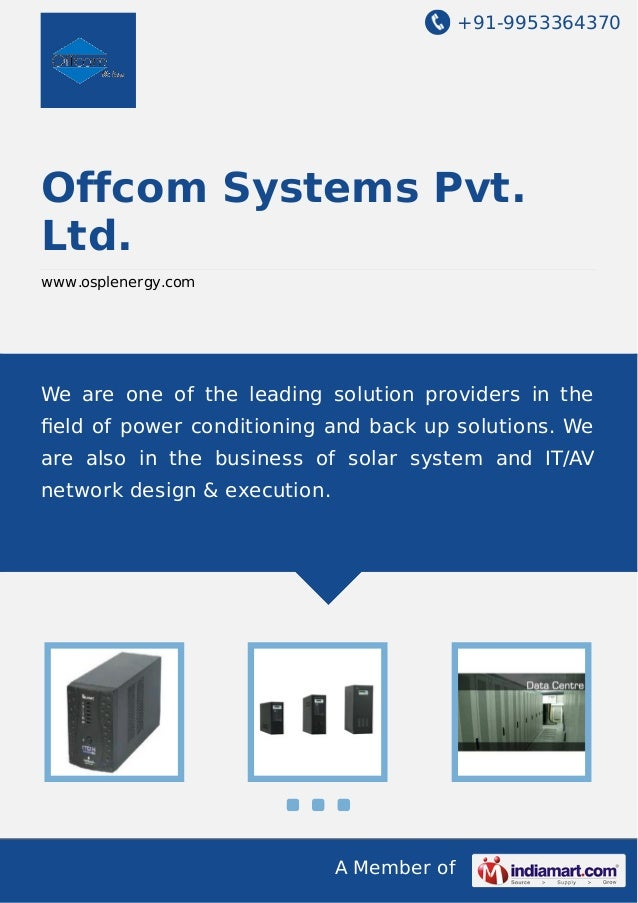 +91-9953364370  Offcom Systems Pvt. Ltd. www.osplenergy.com  We are one of the leading solution providers in the field of p...