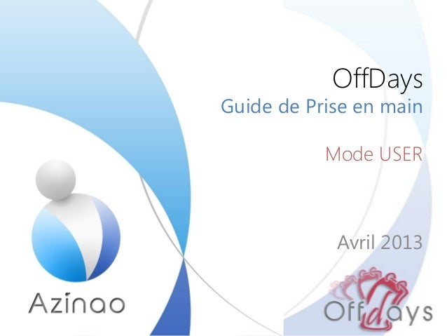 OffDaysGuide de Prise en main           Mode USER            Avril 2013