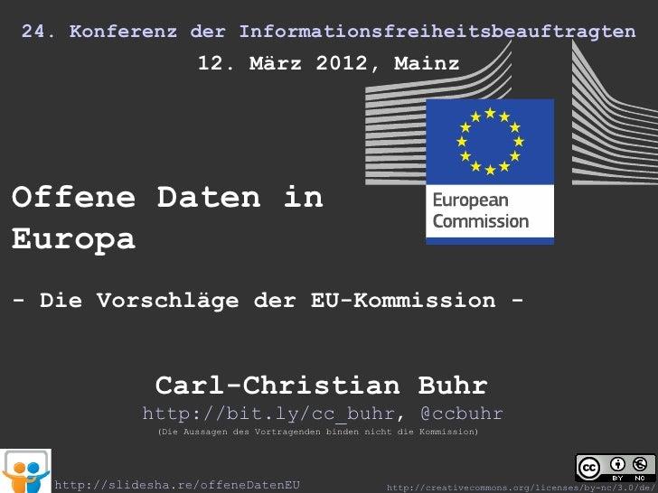 24. Konferenz der Informationsfreiheitsbeauftragten                       12. März 2012, MainzOffene Daten inEuropa- Die V...