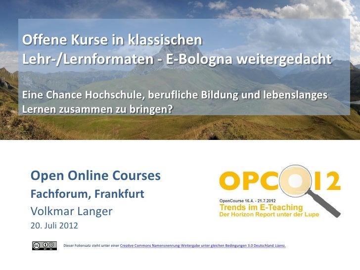 Offene Kurse in klassischenLehr-/Lernformaten - E-Bologna weitergedachtEine Chance Hochschule, berufliche Bildung und lebe...