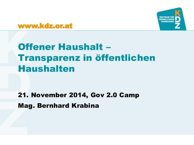 www.kdz.or.at  Offener Haushalt – Transparenz in öffentlichen Haushalten  21. November 2014, Gov 2.0 Camp  Mag. Bernhard K...