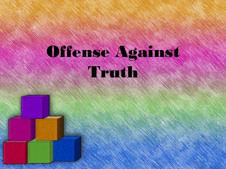 Offense Against     Truth