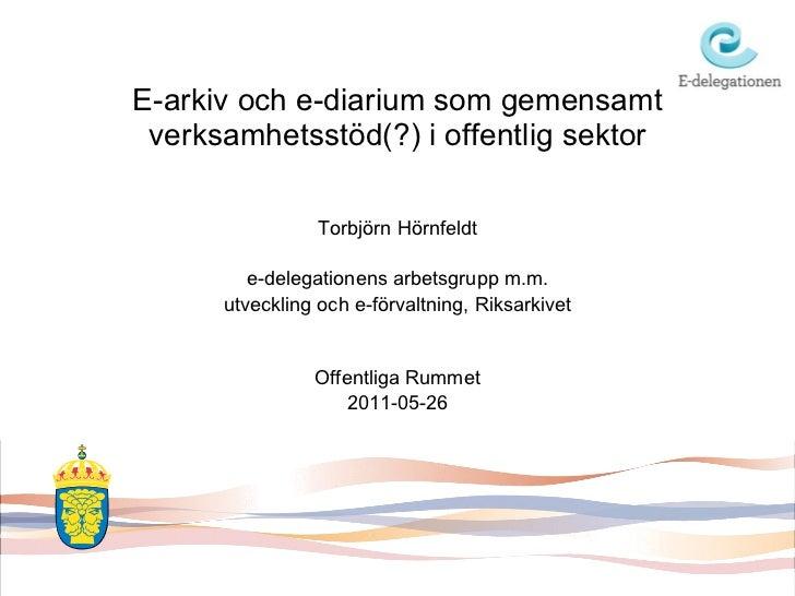 E-arkiv och e-diarium som gemensamt verksamhetsstöd(?) i offentlig sektor <ul><li>Torbjörn Hörnfeldt </li></ul><ul><li>e-d...