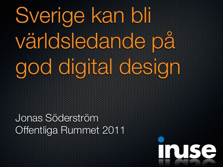 Sverige kan blivärldsledande pågod digital designJonas SöderströmOffentliga Rummet 2011