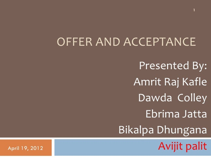 1                 OFFER AND ACCEPTANCE                             Presented By:                            Amrit Raj Kafl...