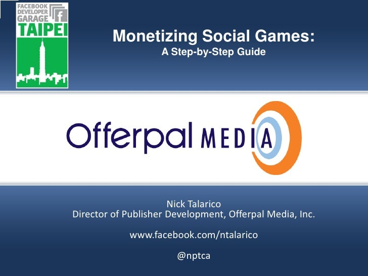 Offerpal Media  - Ten Tips For Monetizing With Virtual Currency (Nick Talarico, Facebook Developers Garage - Taipei)