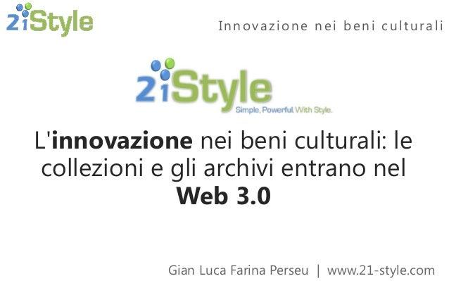 Gian Luca Farina Perseu | www.21-style.com Innovazione nei beni culturali L'innovazione nei beni culturali: le collezioni ...