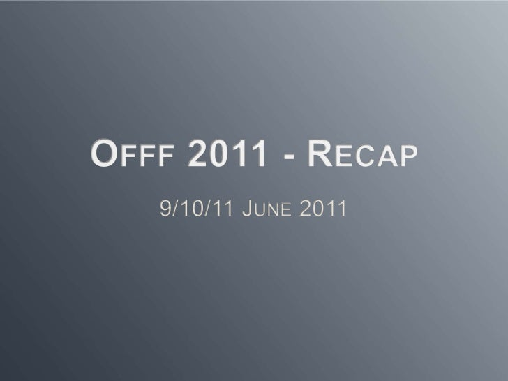 Offf 2011 - Recap<br />9/10/11 June 2011<br />