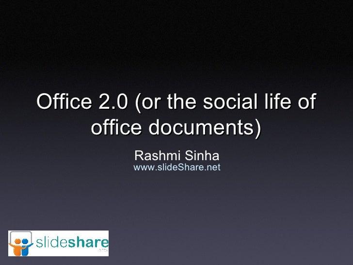 Office 2.0 (or the social life of office documents) Rashmi Sinha www.slideShare.net