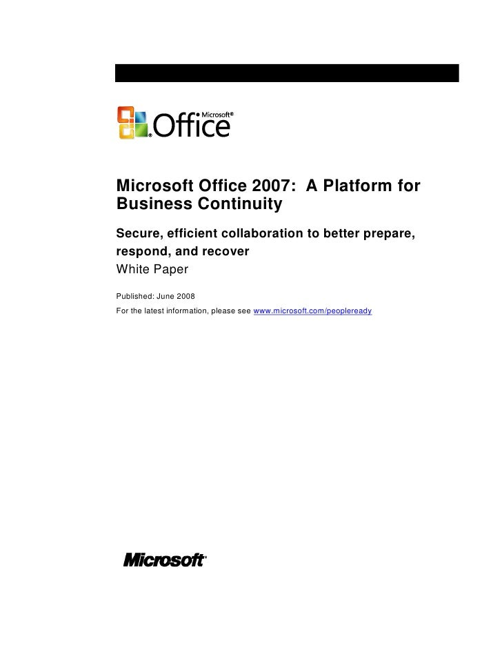 Microsoft Office 2007: A Platform for Business Continuity Secure, efficient collaboration to better prepare, respond, and ...