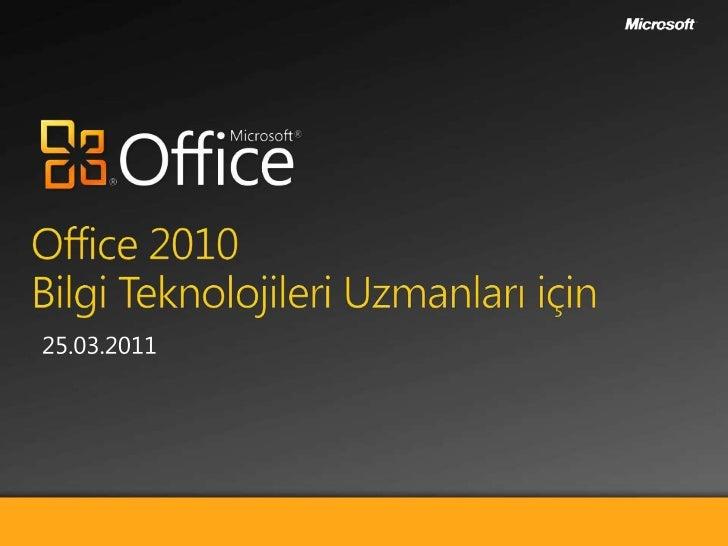Office 2010Bilgi Teknolojileri Uzmanları için <br />26.03.2010<br />